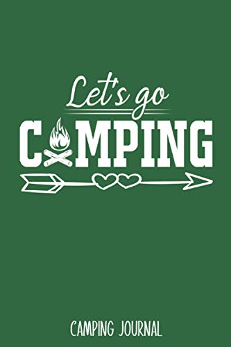 Let's Go Camping: Camping Journal - Best Trip Log Book To Record Important Information At Each Campsites - Prompt Notebook To Track Your Fun Memories ... Camp Quotes To Make You Smile - 6'x9' Logbook