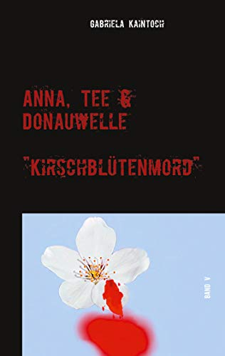 Anna, Tee & Donauwelle Band V: Kirschblütenmord (Anna,Tee & Donauwelle 5)
