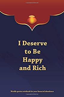 I Deserve to Be Happy and Rich: Wealth quotes notebook for your financial abundance