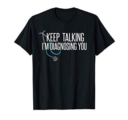 Adelante, te diagnostico yo psiquiatra yo médico Camiseta