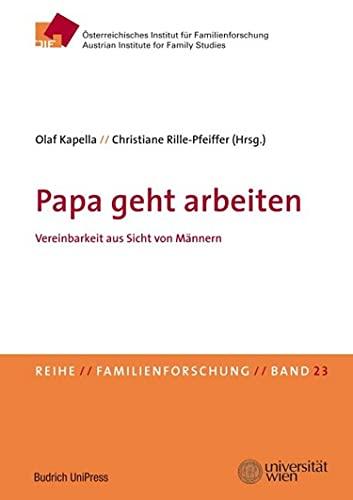 Papa geht arbeiten: Vereinbarkeit aus Sicht von Männern (Familienforschung – Schriftenreihe des Österreichischen Instituts für Familienforschung (ÖIF) 23)