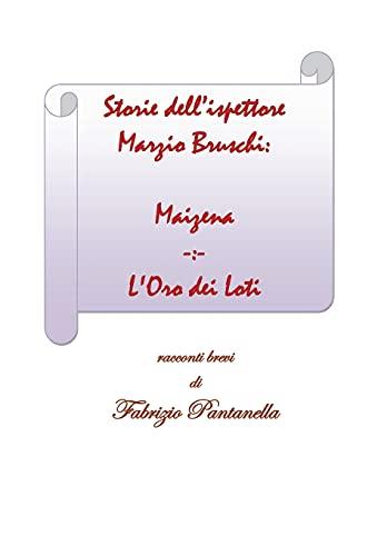 Storie dell ispettore Marzio Bruschi: Maizena e L Oro dei Loti