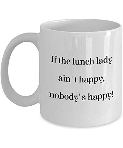 If The Lunch Lady Ain \'t Happy, Nobody\' s Happy - Cafeteria Coffee Mug