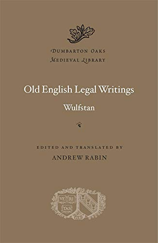 Compare Textbook Prices for Old English Legal Writings Dumbarton Oaks Medieval Library Translation Edition ISBN 9780674247482 by Wulfstan,Rabin, Andrew