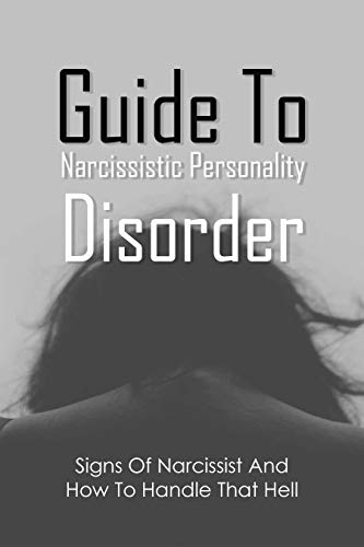 Guide To Narcissistic Personality Disorder: Signs Of Narcissist And How To Handle That Hell: Narcissistic Personality Disorder Workbook (English Edition)