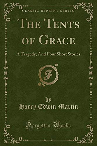 The Tents of Grace: A Tragedy; And Four Short Stories (Classic Reprint)