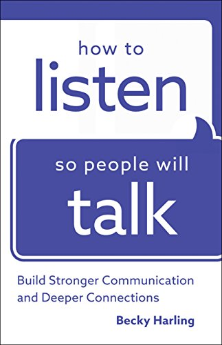 How to Listen So People Will Talk: Build Stronger Communication and Deeper Connections (English Edition)