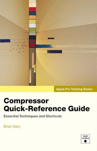 Apple Pro Training Series:Compressor Quick-Reference Guide