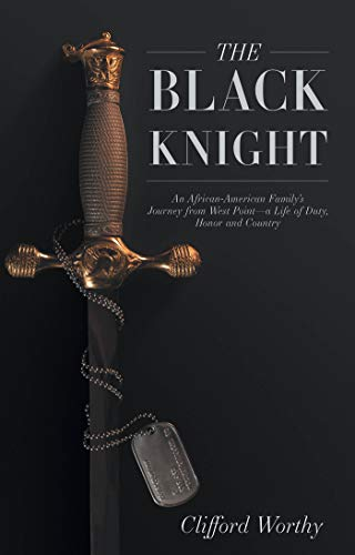 The Black Knight: An African-American Family's Journey from West Point—a Life of Duty, Honor and Country (English Edition)