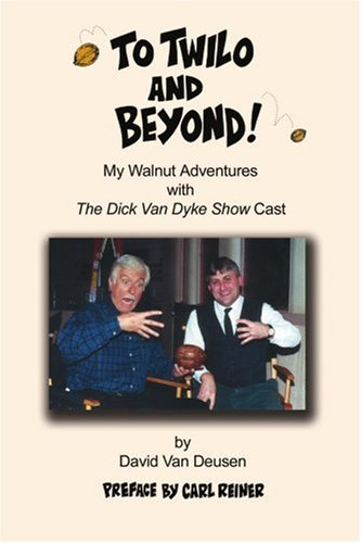 To Twilo and Beyond!: My Walnut Adventures with The Dick Van Dyke Show Cast