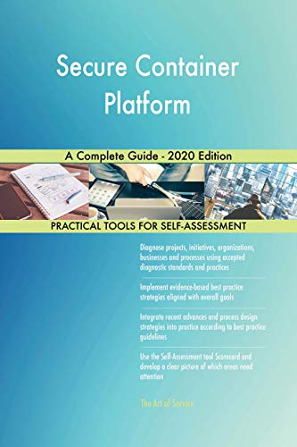 Secure Container Platform A Complete Guide - 2020 Edition (English Edition)