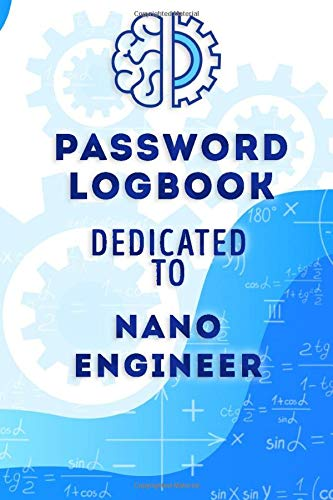 Password Logbook Dedicated To Nano Engineer: Password Logbook With Alphabetical Tabs, Protect Your Usernames and Passwords