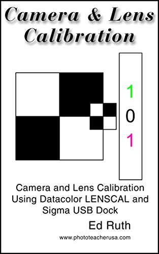 Calibrating Digital Cameras & Lenses, The use of Datacolor Spyder lenscal, Sigma's USB Dock or Tamron TAP-in Console: Calibrating lenses such as the Sigma ... 15-30 G2 or other lenses (English Edition)