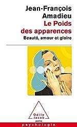 Le Poids des apparences - Beauté, amour et gloire de Jean-François Amadieu