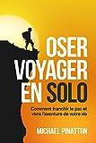 Oser Voyager en Solo - Comment franchir le pas et vivre l'aventure de votre vie - Format Kindle - 8,90 €