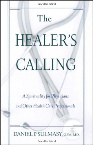 The Healers Calling: A Spirituality for Physicians and Other Health Care Professionals
