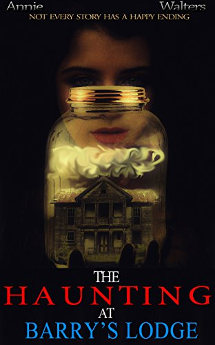 The Haunting At Barry's Lodge: A Riveting Ghost Story And A Dark Disturbing Psychological Thriller Which Will Have You On The Edge of Your Seat