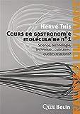 Cours de gastronomie moléculaire - Tome 1, Science, technologie, technique... culinaires : quelles relations ?