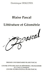 Blaise pascal - Litterature et géometrie de Dominique Descotes