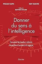 Donner du sens à l'intelligence - Comment les leader éclairés réconcilient business et sagesse. de Navi Radjou