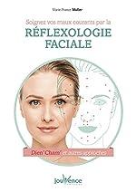 Soignez vos maux courants par la réflexologie faciale - Dien' Cham' et autres approches de René Maurice Nault