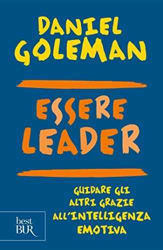 Essere leader: Guidare gli altri grazie all'intelligenza emotiva (Italian Edition)
