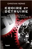 Croire et détruire - Les intellectuels dans la machine de guerre SS de Christian Ingrao ( 22 septembre 2010 ) - 22/09/2010