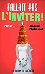 Fallait pas l'inviter ! d'Aloysius Chabossot