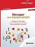 Manager une équipe projet - 8 étapes et 12 livrables pour accompagner son équipe dans la réussite d'un projet