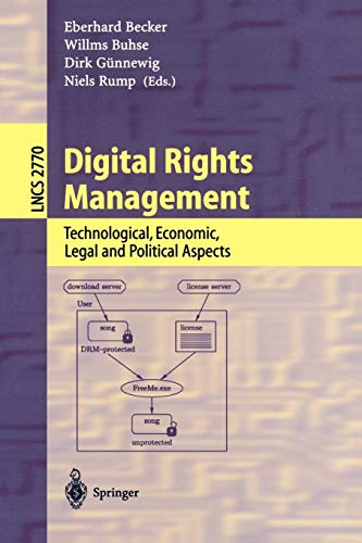 Digital Rights Management: Technological, Economic, Legal and Political Aspects (Lecture Notes in Computer Science (2770), Band 2770)