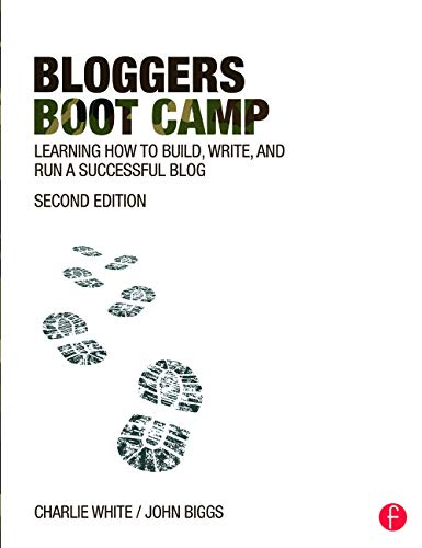 White, C: Bloggers Boot Camp: Learning How to Build, Write, and Run a Successful Blog