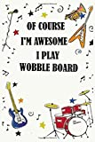 Of course i'm awesome i play WOBBLE BOARD: Blank Lined Journal Notebook, Funny WOBBLE BOARD Notebook, WOBBLE BOARD notebook, WOBBLE BOARD Journal, ... for WOBBLE BOARD lovers, WOBBLE BOARD gifts