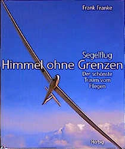 Himmel ohne Grenzen: Segelflug - Der schönste Traum vom Fliegen