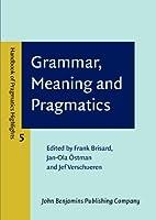 Grammar, Meaning and Pragmatics (Handbook of Pragmatics Highlights (HoPH))