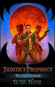 Judith's Prophecy (Big Sky Terror Book 1) by [D.W. Hitz, Mike Robinson]