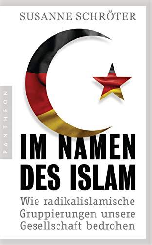 Im Namen des Islam: Wie radikalislamische Gruppierungen unsere Gesellschaft bedrohen