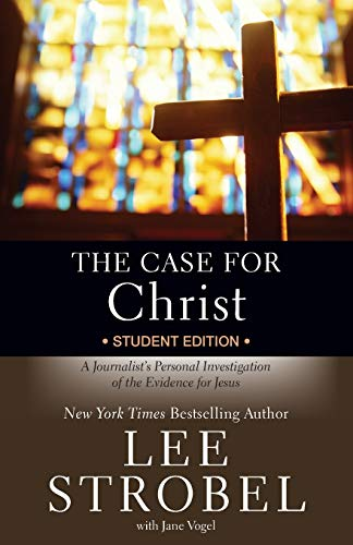 Case for Christ Student Edition, The: A Journalist's Personal Investigation of the Evidence for Jesus
