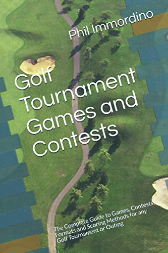 Golf Tournament Games and Contests: The Complete Guide to Games, Contests, Formats and Scoring Methods for any Golf Tournament or Outing