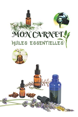 Mon carnet huiles essentielles: Format moyen| cahier à remplir pour décrire vos huiles essentielles| carnet aromathérapie| carnet de recettes huiles ... numérotées et table des matières incluse