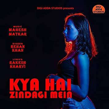 Kya Hai Zindagi Mein - Single