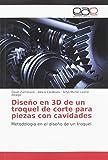 Diseño en 3D de un troquel de corte para piezas con cavidades: Metodología en el diseño de un troquel