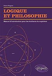 Logique et Philosophie Manuel d'Introduction pour les Étudiants du Supérieur de Pierre Wagner