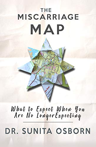 The Miscarriage Map: What To Expect When You Are No Longer Expecting by [Sunita Osborn, Catherine Knepper]