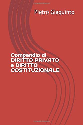 Compendio di DIRITTO PRIVATO e DIRITTO COSTITUZIONALE