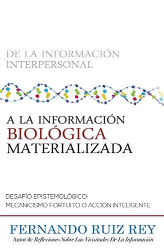 De La Información Interpersonal A La Información Biológica Materializada: Desafío epistemológico: mecanicismo fortuito o acción inteligente