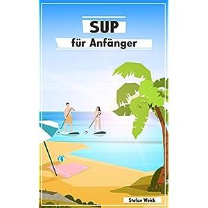 SUP für Anfänger: Der Einstieg in die Welt des Stand-up-Paddeln (German Edition) 15 spesavip