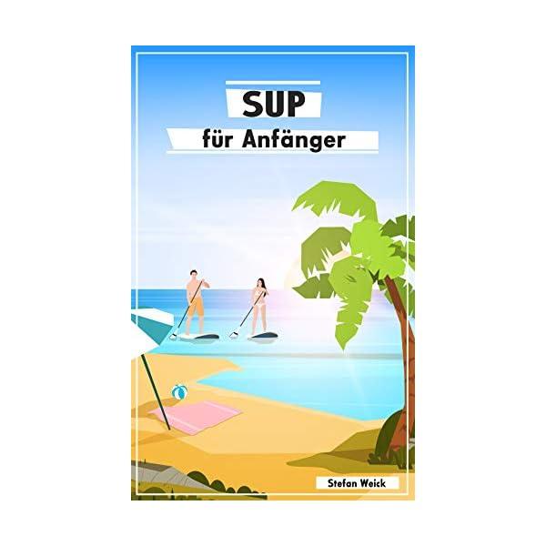 SUP für Anfänger: Der Einstieg in die Welt des Stand-up-Paddeln (German Edition) 1 spesavip