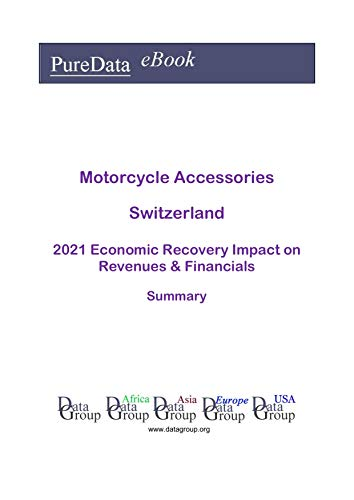 Motorcycle Accessories Switzerland Summary: 2021 Economic Recovery Impact on Revenues & Financials (English Edition)
