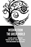 Wisdom From The Green World: Learn About Magic Tricks With Tree And Tips For Beginner Magicians: Wicca For Beginners Series (English Edition)