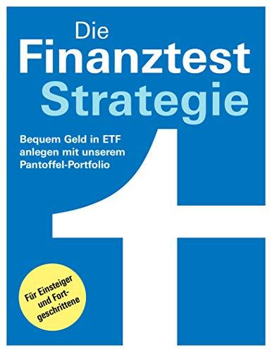 Die Finanztest-Strategie: Tipps zum Kauf - Bequem Geld in Etf anlegen mit unserem Pantoffel-Portfolio: Für Einsteiger und Fortgeschrittene